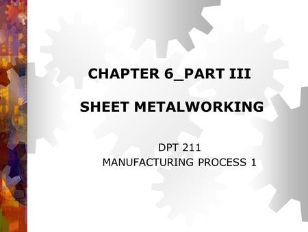 CHAPTER 6_PART III SHEET METALWORKING