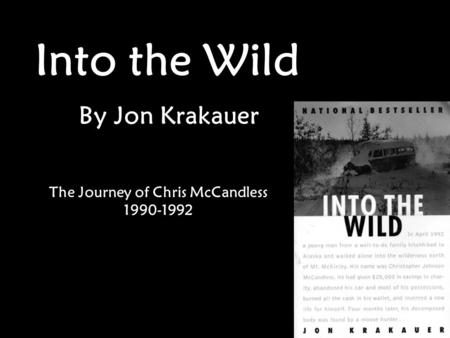 Into the Wild By Jon Krakauer The Journey of Chris McCandless 1990-1992.