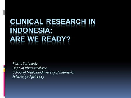 Rianto Setiabudy Dept. of Pharmacology School of Medicine University of Indonesia Jakarta, 30 April 2015.