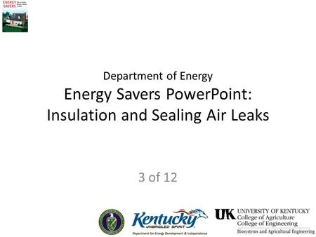 Department of Energy Energy Savers PowerPoint: Insulation and Sealing Air Leaks 3 of 12.