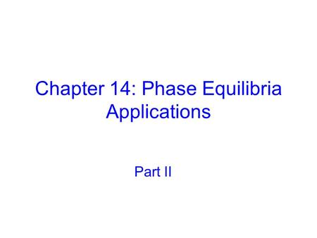 Chapter 14: Phase Equilibria Applications Part II.