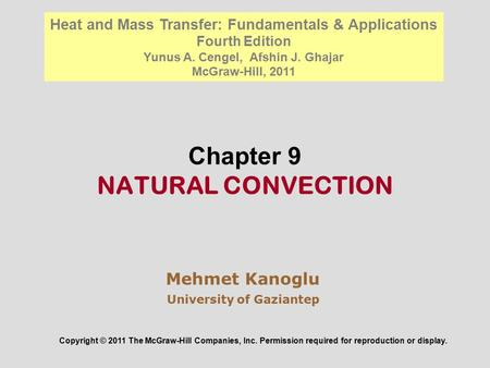 Chapter 9 NATURAL CONVECTION Mehmet Kanoglu University of Gaziantep Copyright © 2011 The McGraw-Hill Companies, Inc. Permission required for reproduction.