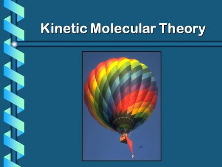 Kinetic Molecular Theory. What if… b Left a basketball outside in the cold… would the ball appear to be inflated or deflated? b Which picture box do you.