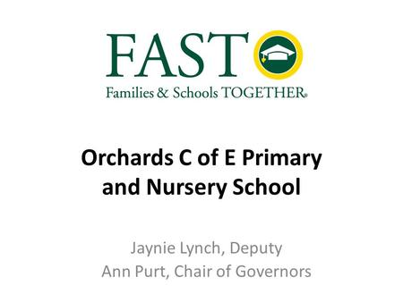 Orchards C of E Primary and Nursery School Jaynie Lynch, Deputy Ann Purt, Chair of Governors.