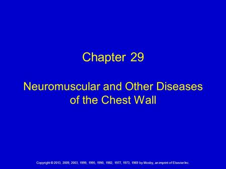 Chapter 29 Neuromuscular and Other Diseases of the Chest Wall Copyright © 2013, 2009, 2003, 1999, 1995, 1990, 1982, 1977, 1973, 1969 by Mosby, an imprint.