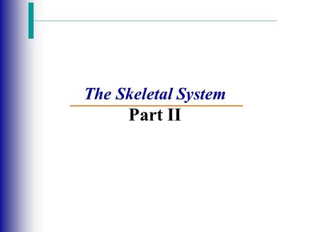 The Skeletal System Part II. Bone Development Slide 5.12 Copyright © 2003 Pearson Education, Inc. publishing as Benjamin Cummings  Osteogenesis (ossification)