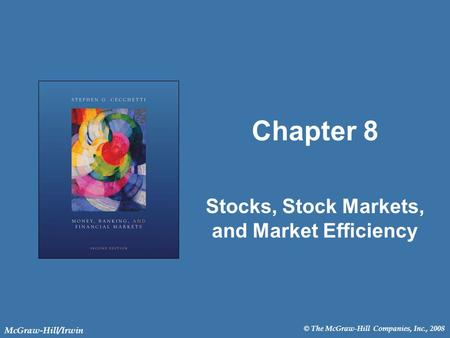 © The McGraw-Hill Companies, Inc., 2008 McGraw-Hill/Irwin Chapter 8 Stocks, Stock Markets, and Market Efficiency.