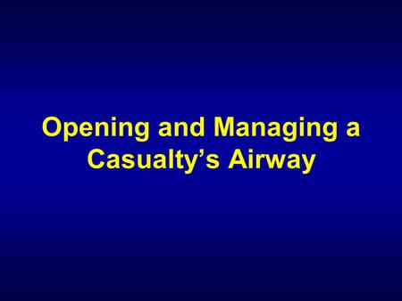 "Opening and Managing a Casualty's Airway. Check for Responsiveness If the casualty appears to be unconscious, check the casualty for responsiveness. ""Are."