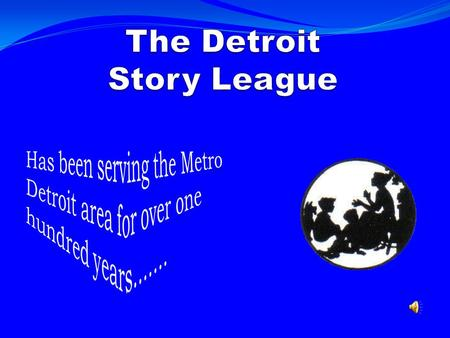 Summer Storytelling program project with the Detroit Public Library, Redford Branch. Year long storytelling commitment to a senior citizens home.