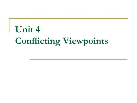 Unit 4 Conflicting Viewpoints. Lesson 4A Questions About One Viewpoint.