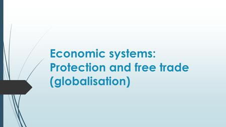 Economic systems: Protection and free trade (globalisation)