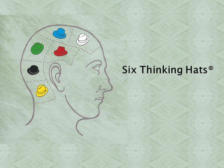 Six Thinking Hats®. 1. Background 2. Purpose 3. Six Thinking Hats 4. Exercise Outlines.