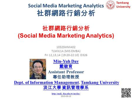 Social Media Marketing Analytics 社群網路行銷分析 1 1032SMMA02 TLMXJ1A (MIS EMBA) Fri 12,13,14 (19:20-22:10) D326 社群網路行銷分析 (Social Media Marketing Analytics) Min-Yuh.