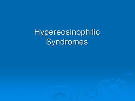 Hypereosinophilic Syndromes.  Produced in the bone marrow  Function to combat parasitic infections, ectoparasites, certain viral infections, and amplify.