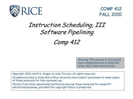 Instruction Scheduling, III Software Pipelining Comp 412 Copyright 2010, Keith D. Cooper & Linda Torczon, all rights reserved. Students enrolled in Comp.