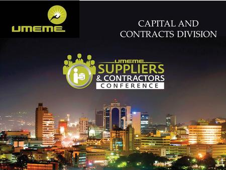 Umeme Capital & Contracts Division Rational for formation of new division Umeme is serious about: o Customer Service o Performance improvement o Good corporate.