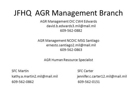 JFHQ AGR Management Branch AGR Management OIC CW4 Edwards 609-562-0882 AGR Management NCOIC MSG Santiago