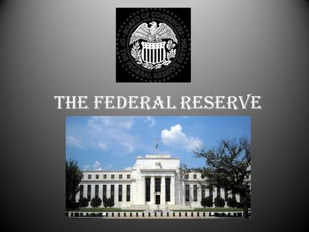 "The Federal Reserve. What is the ""Fed""? Created on December 23, 1913 – Largely in response to previous financial ""panics"" Serves as the nation's central."