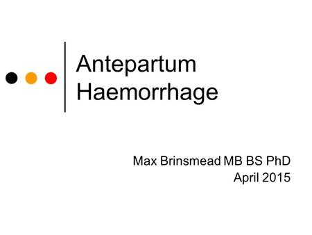 Antepartum Haemorrhage Max Brinsmead MB BS PhD April 2015.