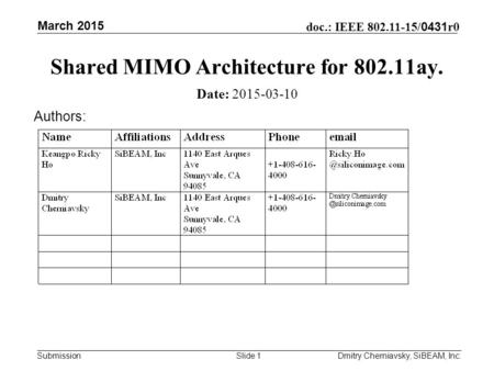 Submission doc.: IEEE 802.11-15/ 0431 r0 March 2015 Dmitry Cherniavsky, SiBEAM, Inc.Slide 1 Shared MIMO Architecture for 802.11ay. Date: 2015-03-10 Authors: