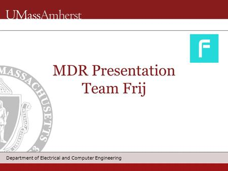 Department of Electrical and Computer Engineering MDR Presentation Team Frij.