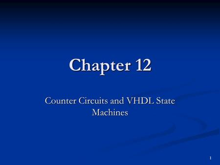 Chapter 12 Counter Circuits and VHDL State Machines 1.