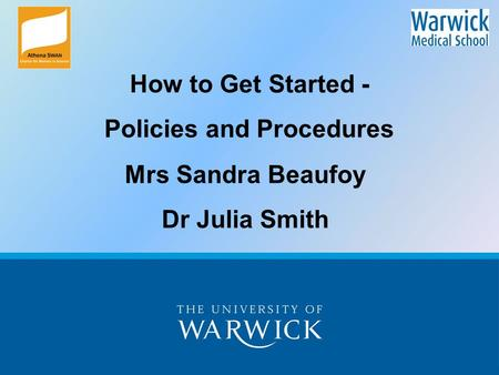 How to Get Started - Policies and Procedures Mrs Sandra Beaufoy Dr Julia Smith.