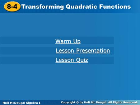 Holt McDougal Algebra 1 8-4 Transforming Quadratic Functions 8-4 Transforming Quadratic Functions Holt Algebra 1 Warm Up Warm Up Lesson Presentation Lesson.