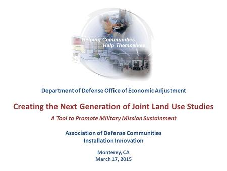 Department of Defense Office of Economic Adjustment Creating the Next Generation of Joint Land Use Studies A Tool to Promote Military Mission Sustainment.