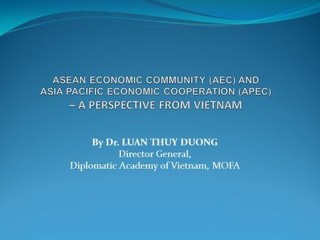 By Dr. LUAN THUY DUONG Director General, Diplomatic Academy of Vietnam, MOFA.