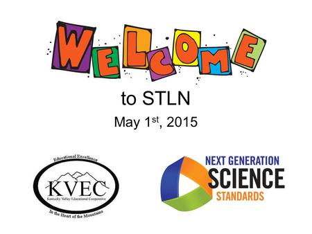 To STLN May 1 st, 2015. Today's Facilitators DR. Robert Boram Morehead State University Teresa Rogers KDE Literacy Consultant Kevin Crump KDE Science.