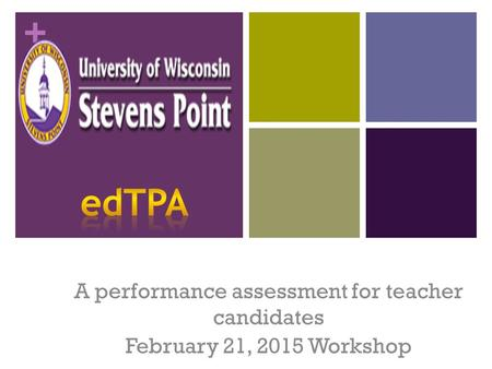 + A performance assessment for teacher candidates February 21, 2015 Workshop.