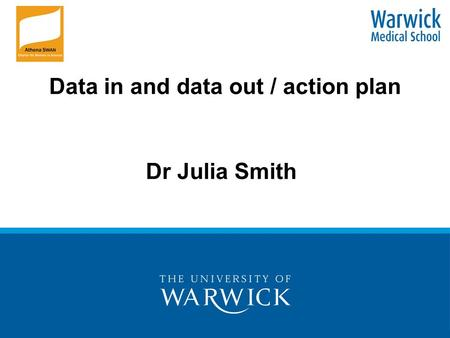 Data in and data out / action plan Dr Julia Smith.