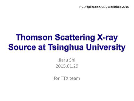 Jiaru Shi 2015.01.29 for TTX team HG Application, CLIC workshop 2015.