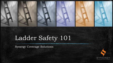 Ladder Safety 101 Synergy Coverage Solutions. Working with Ladders Ladders are simple tools, yet often overlooked for potential hazards. Did you know.