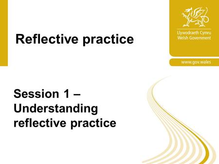 Reflective practice Session 1 – Understanding reflective practice.