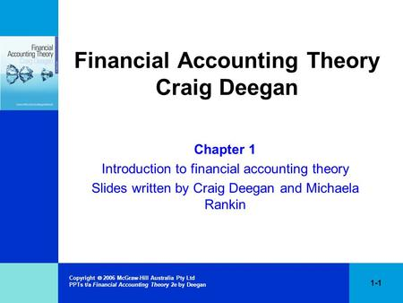 Copyright  2006 McGraw-Hill Australia Pty Ltd PPTs t/a Financial Accounting Theory 2e by Deegan 1-1 Financial Accounting Theory Craig Deegan Chapter 1.