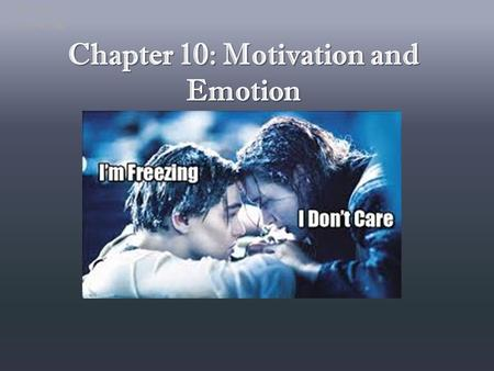 Chapter 10: <strong>Motivation</strong> and Emotion
