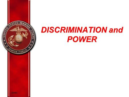 EORC DISCRIMINATION and POWER. EORC Overview Prejudice Discrimination The characteristic of discrimination Power and its relationship to discrimination.
