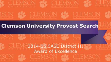 Clemson University Provost Search 2014-15 CASE District III Award of Excellence.