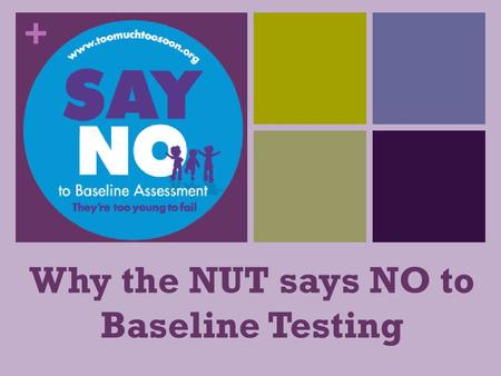 + Why the NUT says NO to Baseline Testing. + What the government wants The government intend to bring in Baseline Testing for Reception children starting.