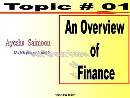 Ayesha Saimoon 1. Contents Definitions Of Finance, Basic Principles Of Finance, Functions Of Finance, Sectors Of Finance, Responsibility Of Financial.