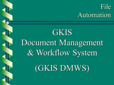 GKIS Document Management & Workflow System (GKIS DMWS) File Automation.