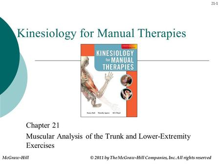 21-1 Kinesiology for Manual Therapies Chapter 21 Muscular Analysis of the Trunk and Lower-Extremity Exercises McGraw-Hill © 2011 by The McGraw-Hill Companies,