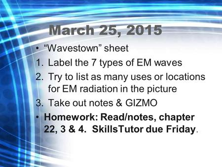 "March 25, 2015 ""Wavestown"" sheet Label the 7 types of EM waves"