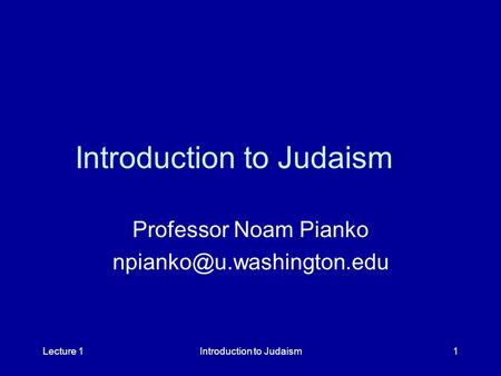 Lecture 1Introduction to Judaism1 Professor Noam Pianko