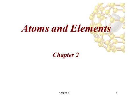 Chapter 21 Atoms and Elements Chapter 2. 2 Dalton's Theory of Matter Dalton's theory describes the basic unit of matter, the atom. The Atomic Theory of.