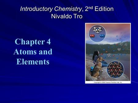 Introductory Chemistry, 2 nd Edition Nivaldo Tro Chapter 4 Atoms and Elements.
