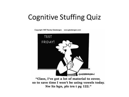 Cognitive Stuffing Quiz. Acknowledgement Marcel D'Eon, BSc (Hons), MEd, PhD University of Saskatchewan.