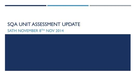 SQA UNIT ASSESSMENT UPDATE SATH NOVEMBER 8 TH NOV 2014.